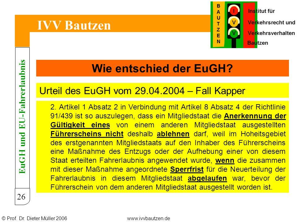© Prof. Dr. Dieter Müller 2006www.ivvbautzen.de IVV Bautzen 26 Wie entschied der EuGH? Urteil des EuGH vom 29.04.2004 – Fall Kapper EuGH und EU-Fahrer