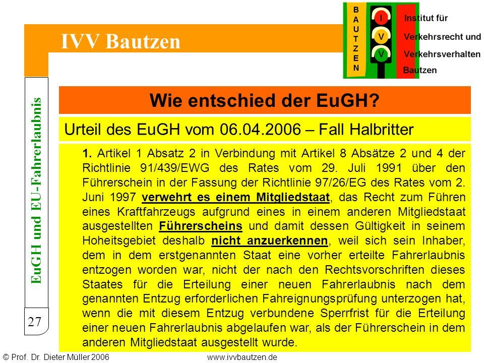 © Prof. Dr. Dieter Müller 2006www.ivvbautzen.de IVV Bautzen 27 Wie entschied der EuGH? Urteil des EuGH vom 06.04.2006 – Fall Halbritter EuGH und EU-Fa