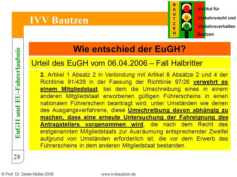 © Prof. Dr. Dieter Müller 2006www.ivvbautzen.de IVV Bautzen 28 Wie entschied der EuGH? Urteil des EuGH vom 06.04.2006 – Fall Halbritter EuGH und EU-Fa