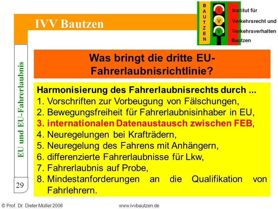 © Prof. Dr. Dieter Müller 2006www.ivvbautzen.de IVV Bautzen 29 Was bringt die dritte EU- Fahrerlaubnisrichtlinie? Harmonisierung des Fahrerlaubnisrech