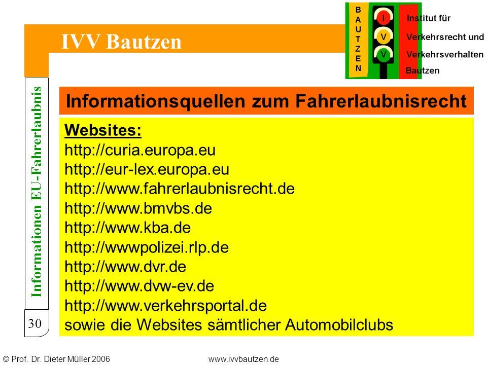 © Prof. Dr. Dieter Müller 2006www.ivvbautzen.de IVV Bautzen Informationsquellen zum Fahrerlaubnisrecht Websites: http://curia.europa.eu http://eur-lex