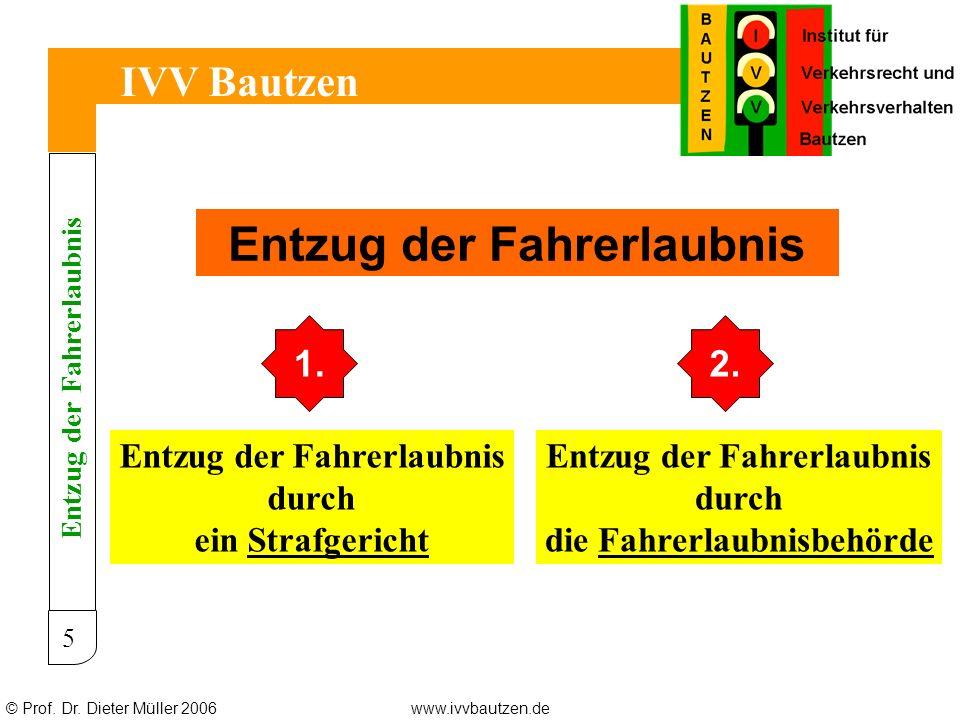 © Prof. Dr. Dieter Müller 2006www.ivvbautzen.de IVV Bautzen 5 Entzug der Fahrerlaubnis durch ein Strafgericht Entzug der Fahrerlaubnis durch die Fahre