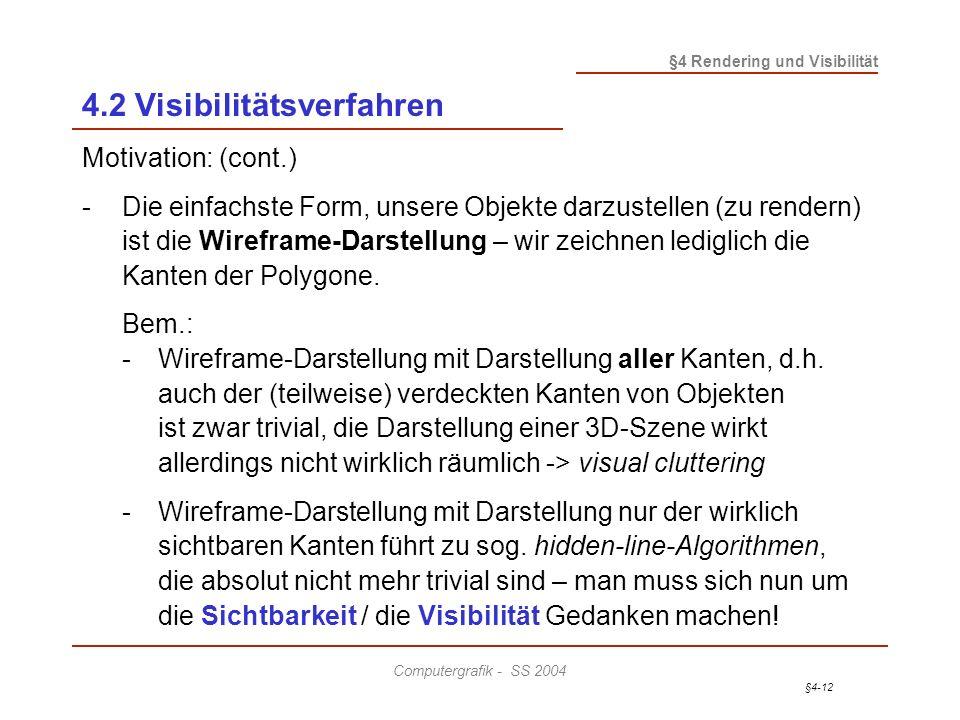§4-12 §4 Rendering und Visibilität Computergrafik - SS 2004 4.2 Visibilitätsverfahren Motivation: (cont.) -Die einfachste Form, unsere Objekte darzust