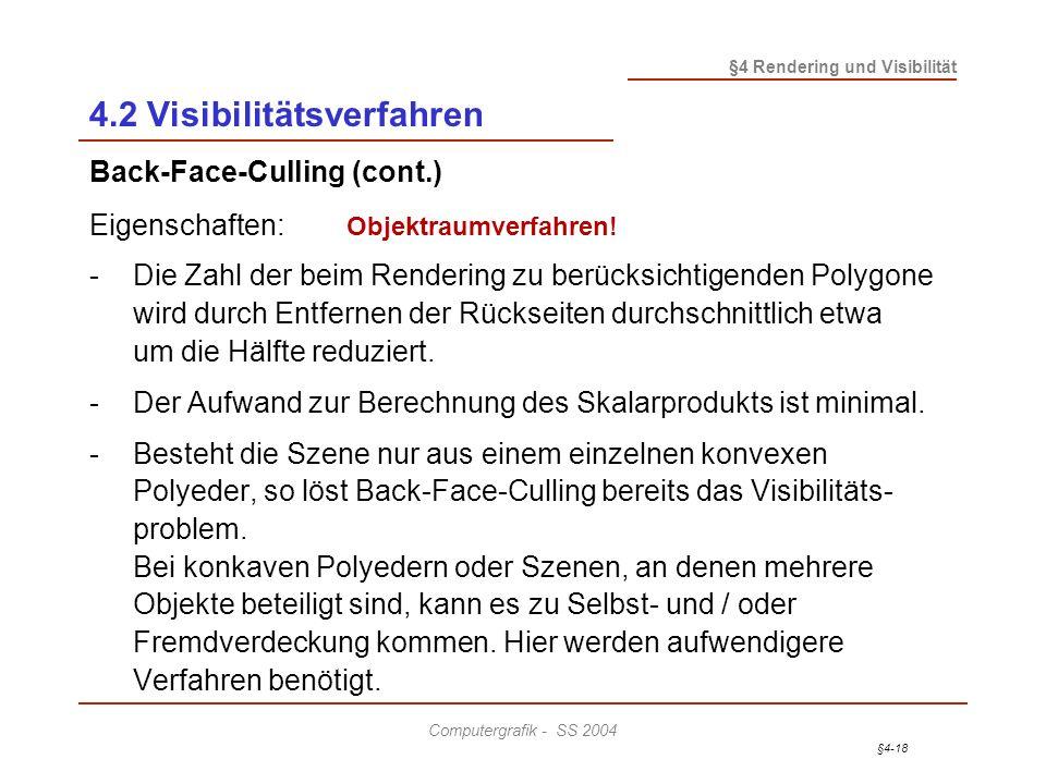 §4-18 §4 Rendering und Visibilität Computergrafik - SS 2004 4.2 Visibilitätsverfahren Back-Face-Culling (cont.) Eigenschaften: -Die Zahl der beim Rend