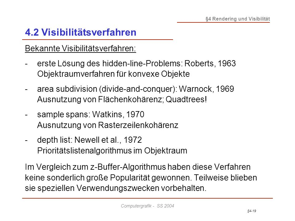 §4-19 §4 Rendering und Visibilität Computergrafik - SS 2004 4.2 Visibilitätsverfahren Bekannte Visibilitätsverfahren: -erste Lösung des hidden-line-Pr