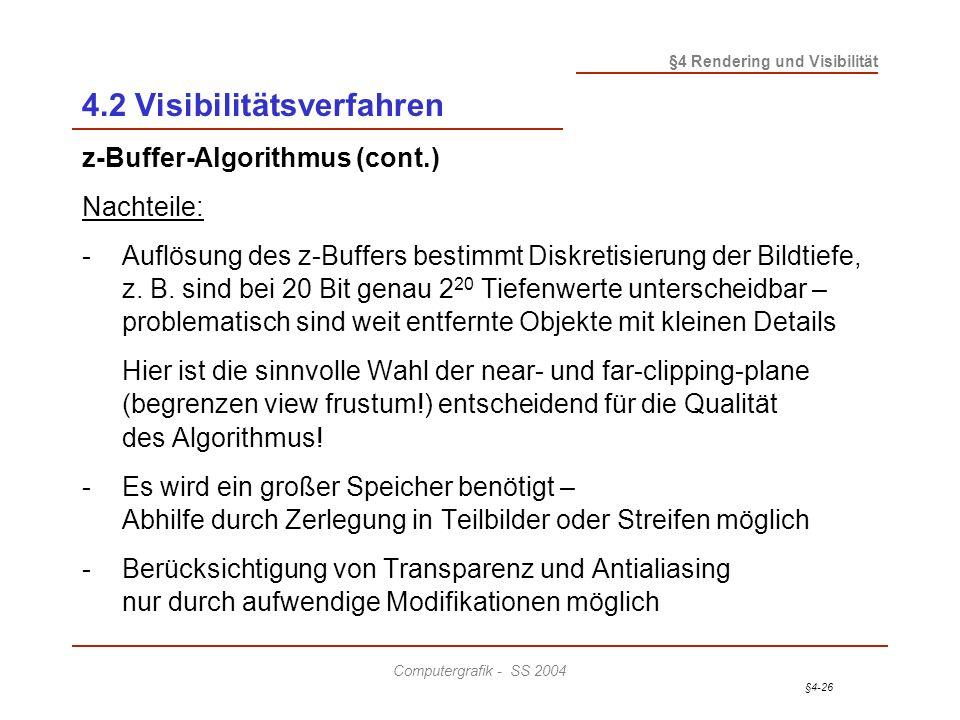 §4-26 §4 Rendering und Visibilität Computergrafik - SS 2004 4.2 Visibilitätsverfahren z-Buffer-Algorithmus (cont.) Nachteile: -Auflösung des z-Buffers