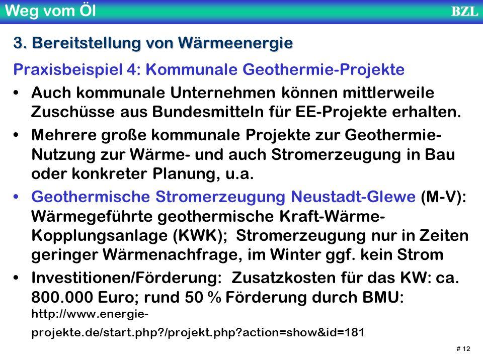Weg vom ÖlBZL # 12 3. Bereitstellung von Wärmeenergie Praxisbeispiel 4: Kommunale Geothermie-Projekte Auch kommunale Unternehmen können mittlerweile Z