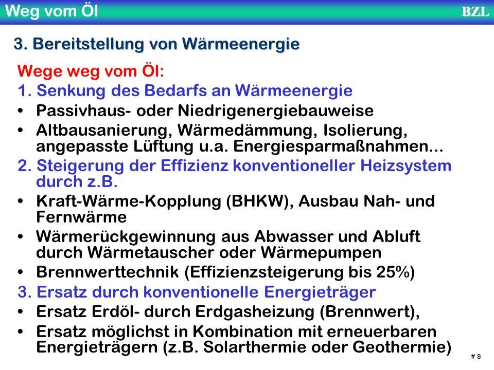 Weg vom ÖlBZL # 8 3. Bereitstellung von Wärmeenergie Wege weg vom Öl: 1. Senkung des Bedarfs an Wärmeenergie Passivhaus- oder Niedrigenergiebauweise A
