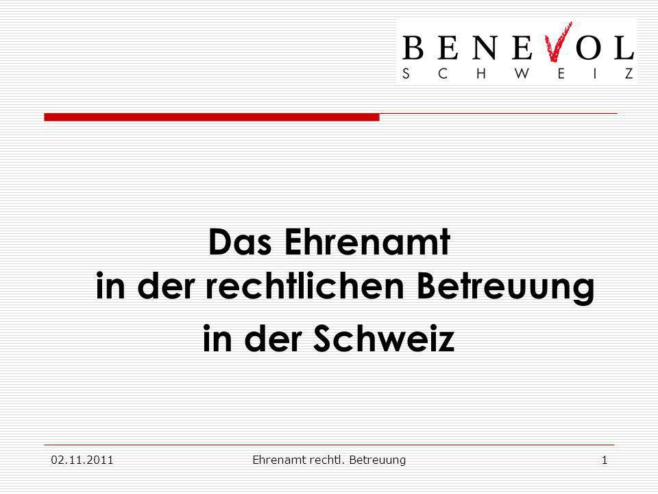 02.11.2011Ehrenamt rechtl. Betreuung1 Das Ehrenamt in der rechtlichen Betreuung in der Schweiz