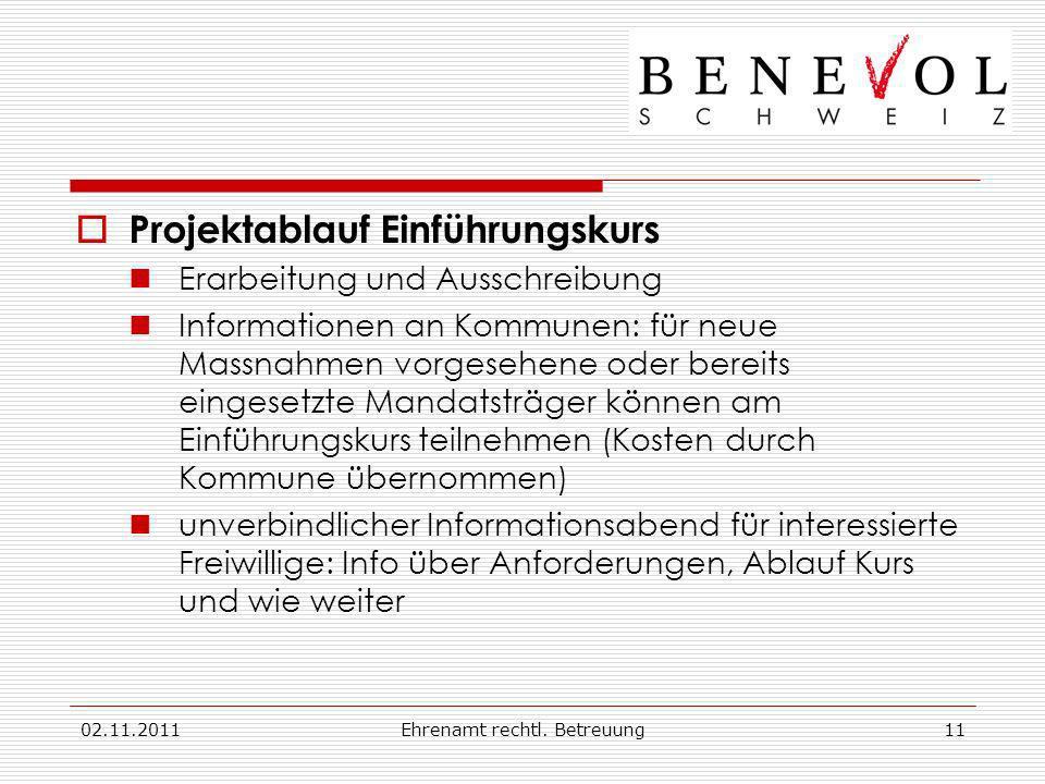 02.11.2011Ehrenamt rechtl. Betreuung11 Projektablauf Einführungskurs Erarbeitung und Ausschreibung Informationen an Kommunen: für neue Massnahmen vorg