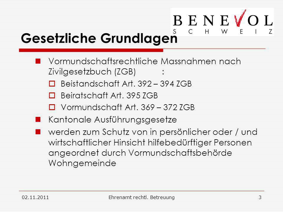 02.11.2011Ehrenamt rechtl. Betreuung3 Gesetzliche Grundlagen Vormundschaftsrechtliche Massnahmen nach Zivilgesetzbuch (ZGB): Beistandschaft Art. 392 –