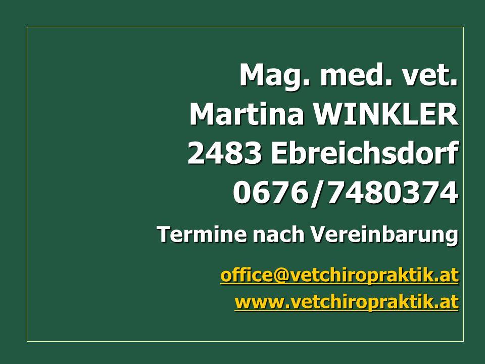Mag. med. vet. Mag. med. vet. Martina WINKLER Martina WINKLER 2483 Ebreichsdorf 2483 Ebreichsdorf0676/7480374 Termine nach Vereinbarung office@vetchir