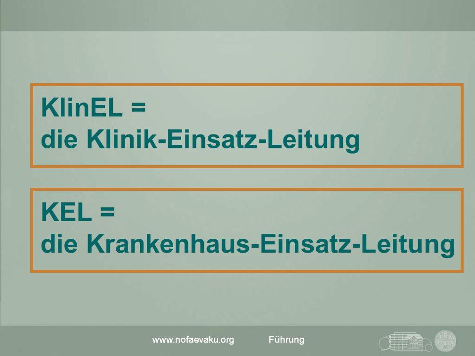 www.nofaevaku.orgFührung KlinEL = die Klinik-Einsatz-Leitung KEL = die Krankenhaus-Einsatz-Leitung