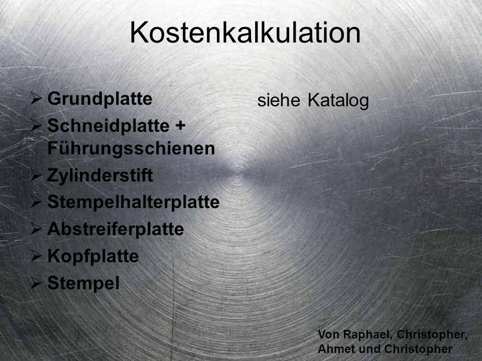 Von Raphael, Christopher, Ahmet und Christopher Kostenkalkulation Grundplatte Schneidplatte + Führungsschienen Zylinderstift Stempelhalterplatte Abstr