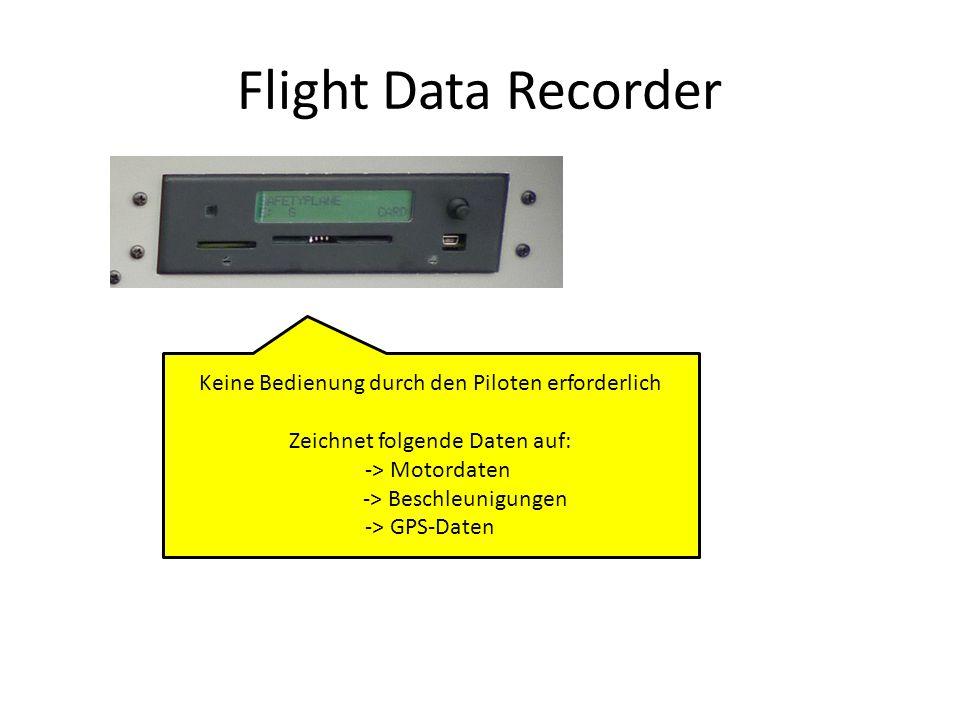 Flight Data Recorder Keine Bedienung durch den Piloten erforderlich Zeichnet folgende Daten auf: -> Motordaten -> Beschleunigungen -> GPS-Daten