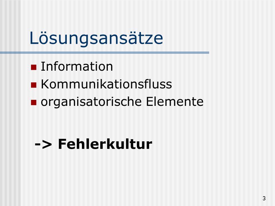 3 Lösungsansätze Information Kommunikationsfluss organisatorische Elemente -> Fehlerkultur