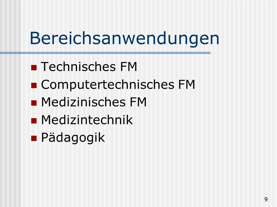 9 Bereichsanwendungen Technisches FM Computertechnisches FM Medizinisches FM Medizintechnik Pädagogik