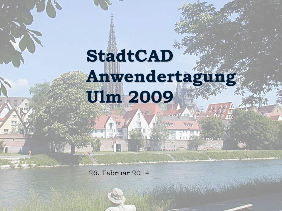 26. Februar 201426. Februar 201426. Februar 2014 StadtCAD Anwendertagung Ulm 2009