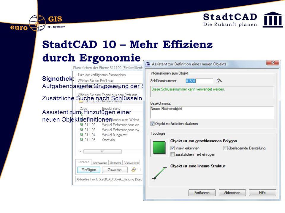 StadtCAD 10 – Mehr Effizienz durch Ergonomie Signothek: Aufgabenbasierte Gruppierung der Schaltflächen Zusätzliche Suche nach Schlüsselnummern Assistent zum Hinzufügen einer neuen Objektdefinitionen