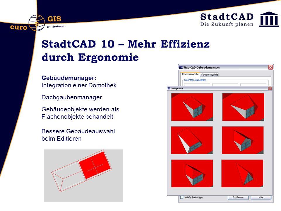 StadtCAD 10 – Mehr Effizienz durch Ergonomie Gebäudemanager: Integration einer Domothek Dachgaubenmanager Gebäudeobjekte werden als Flächenobjekte behandelt Bessere Gebäudeauswahl beim Editieren