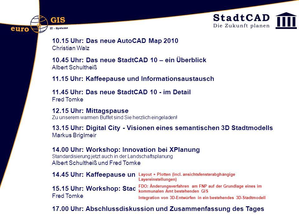 10.15 Uhr: Das neue AutoCAD Map 2010 Christian Walz 10.45 Uhr: Das neue StadtCAD 10 – ein Überblick Albert Schultheiß 11.45 Uhr: Das neue StadtCAD 10