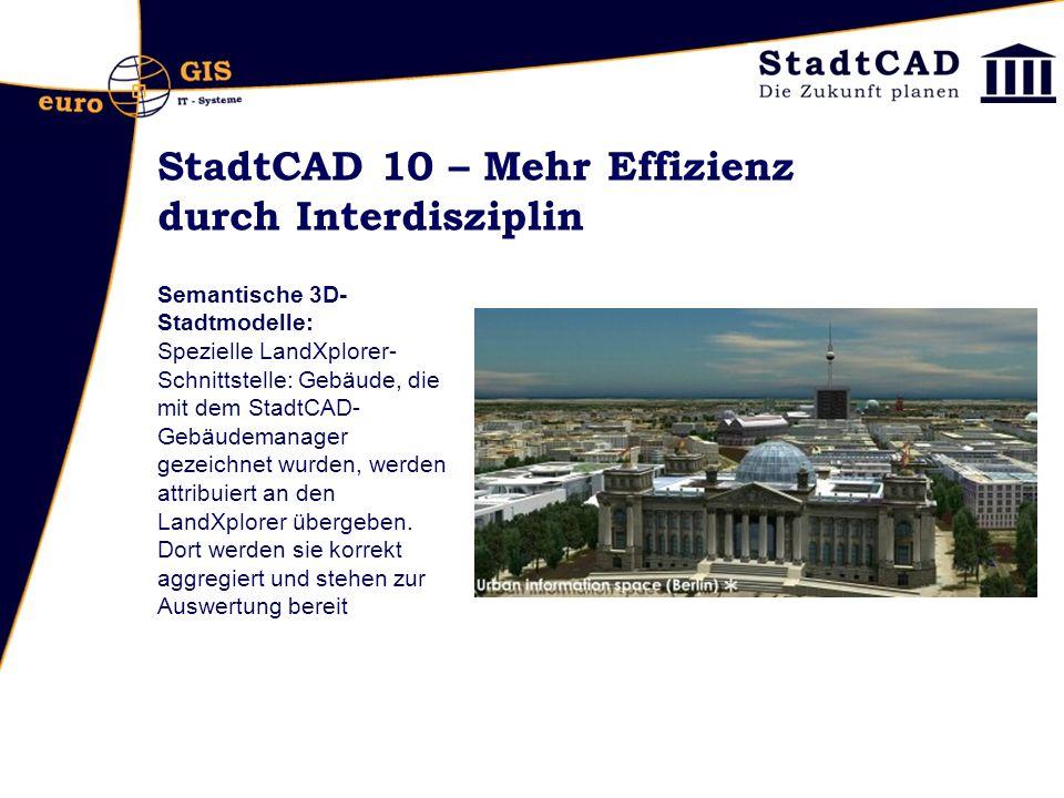 StadtCAD 10 – Mehr Effizienz durch Interdisziplin Semantische 3D- Stadtmodelle: Spezielle LandXplorer- Schnittstelle: Gebäude, die mit dem StadtCAD- G