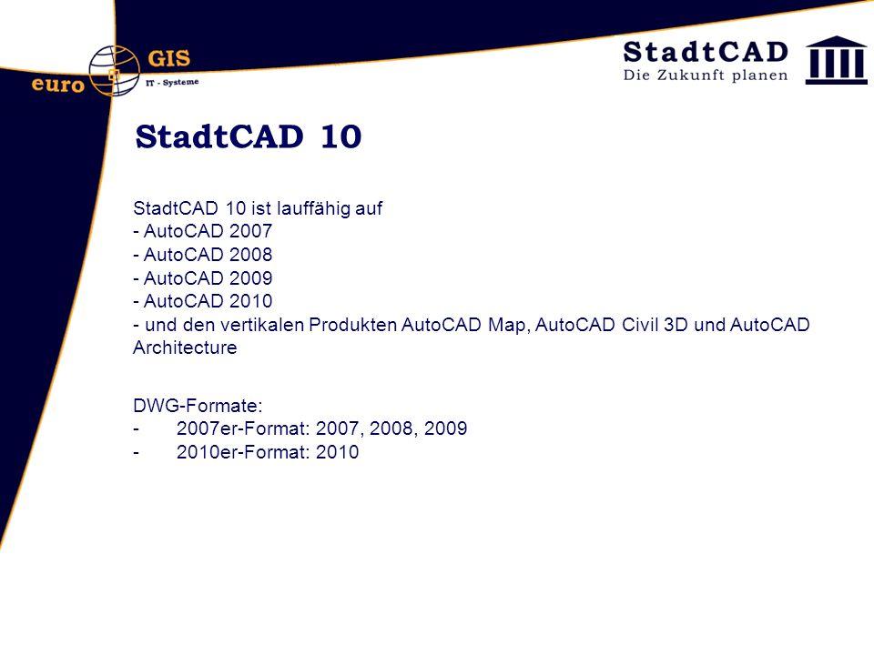StadtCAD 10 StadtCAD 10 ist lauffähig auf - AutoCAD 2007 - AutoCAD 2008 - AutoCAD 2009 - AutoCAD 2010 - und den vertikalen Produkten AutoCAD Map, AutoCAD Civil 3D und AutoCAD Architecture DWG-Formate: -2007er-Format: 2007, 2008, 2009 -2010er-Format: 2010