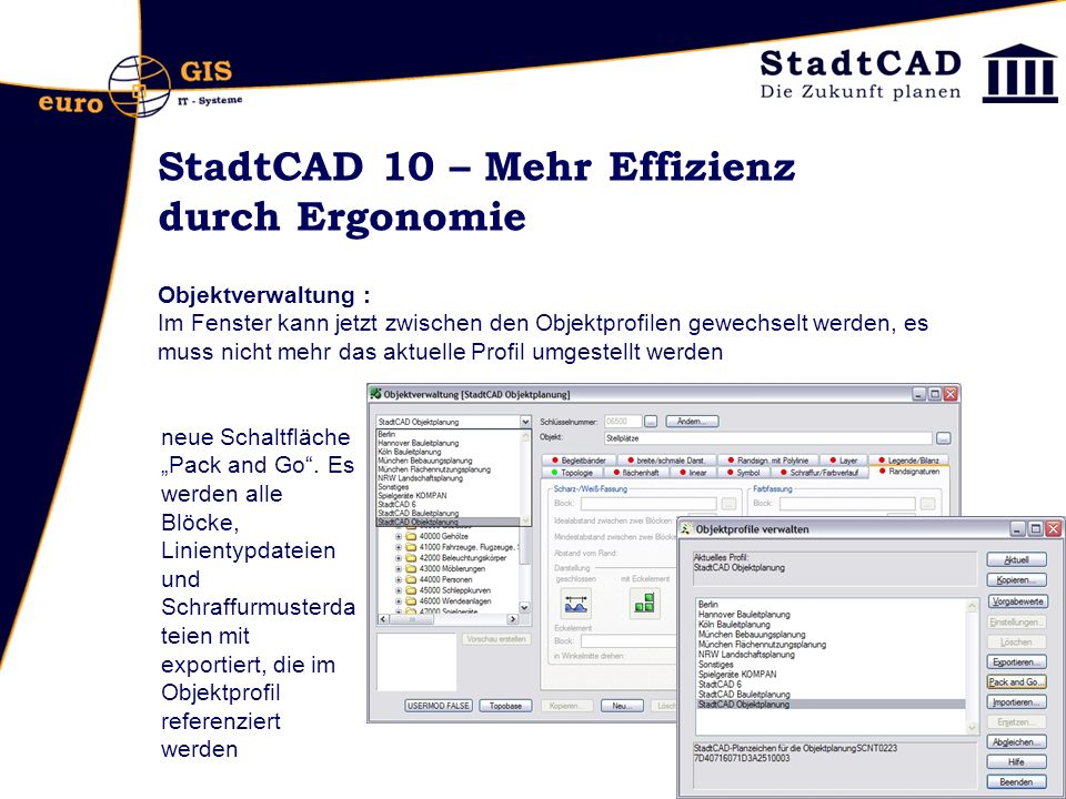 StadtCAD 10 – Mehr Effizienz durch Ergonomie Objektverwaltung : Im Fenster kann jetzt zwischen den Objektprofilen gewechselt werden, es muss nicht mehr das aktuelle Profil umgestellt werden neue Schaltfläche Pack and Go.