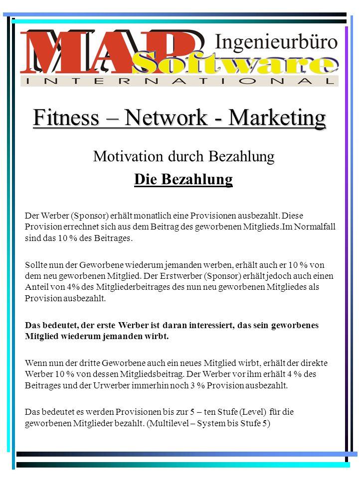 Motivation durch Bezahlung Die Bezahlung Fitness – Network - Marketing Der Werber (Sponsor) erhält monatlich eine Provisionen ausbezahlt.