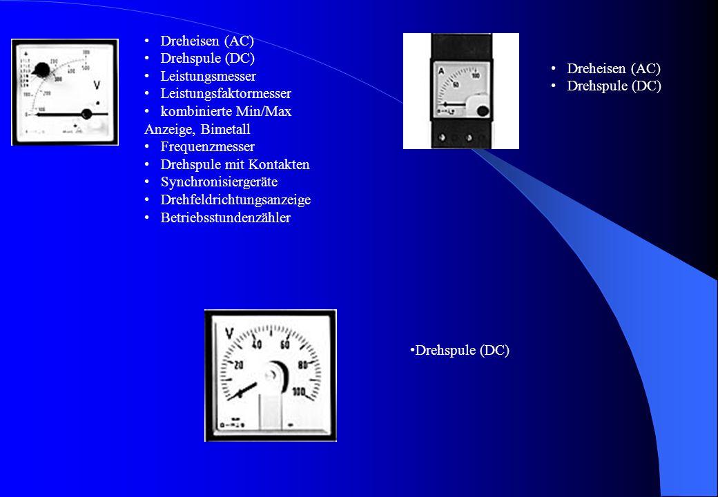 Dreheisen (AC) Drehspule (DC) Leistungsmesser Leistungsfaktormesser kombinierte Min/Max Anzeige, Bimetall Frequenzmesser Drehspule mit Kontakten Synchronisiergeräte Drehfeldrichtungsanzeige Betriebsstundenzähler Drehspule (DC) Dreheisen (AC) Drehspule (DC)