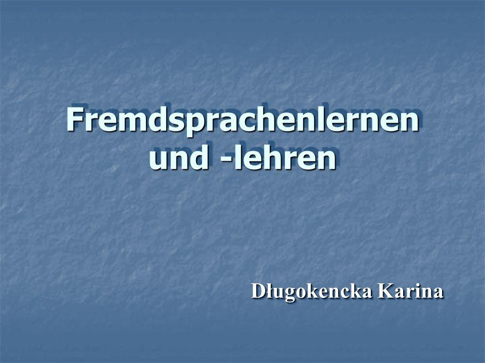 Fremdsprachenlernen und -lehren Fremdsprachenlernen und -lehren Długokencka Karina