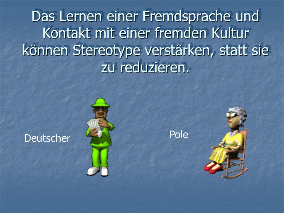 Das Lernen einer Fremdsprache und Kontakt mit einer fremden Kultur können Stereotype verstärken, statt sie zu reduzieren. Deutscher Pole