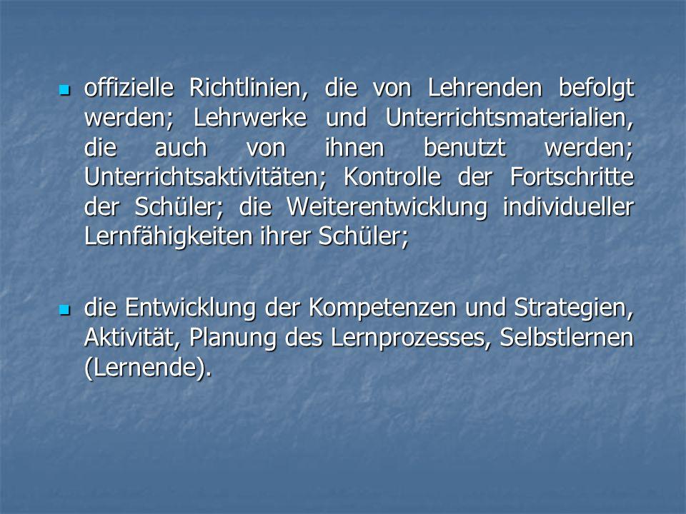 offizielle Richtlinien, die von Lehrenden befolgt werden; Lehrwerke und Unterrichtsmaterialien, die auch von ihnen benutzt werden; Unterrichtsaktivitä