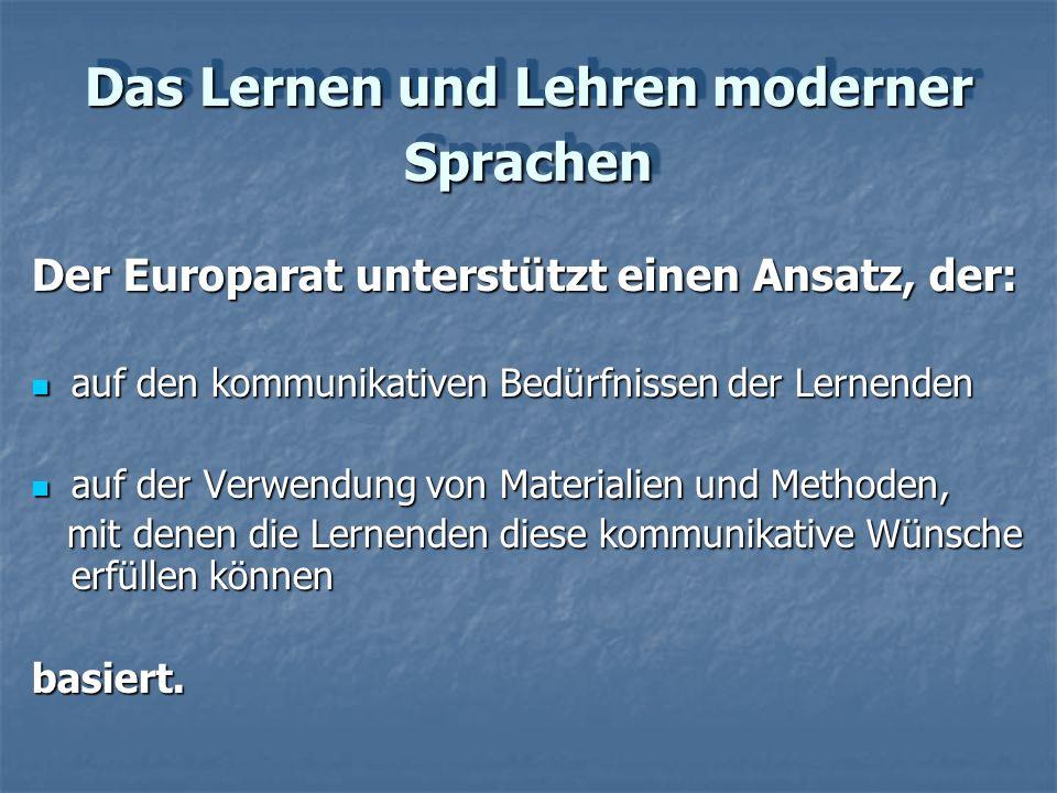 Das Lernen und Lehren moderner Sprachen Der Europarat unterstützt einen Ansatz, der: auf den kommunikativen Bedürfnissen der Lernenden auf den kommuni