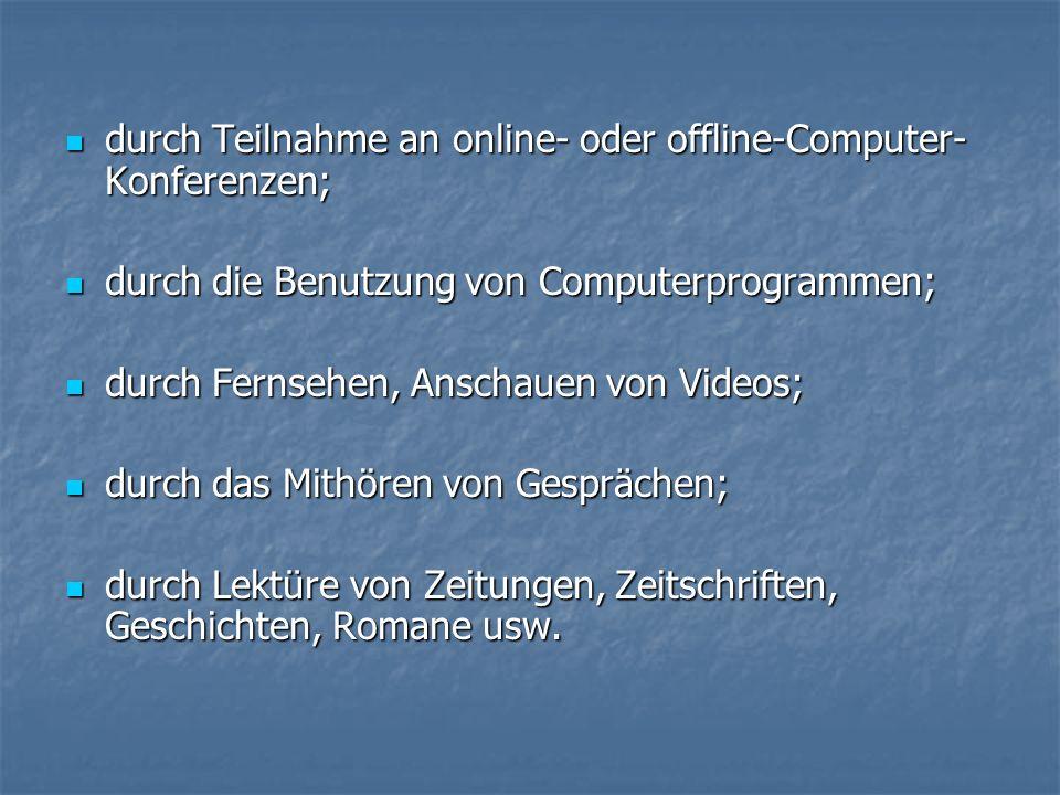 durch Teilnahme an online- oder offline-Computer- Konferenzen; durch Teilnahme an online- oder offline-Computer- Konferenzen; durch die Benutzung von