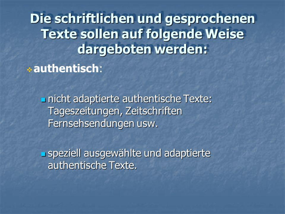 Die schriftlichen und gesprochenen Texte sollen auf folgende Weise dargeboten werden: authentisch: nicht adaptierte authentische Texte: Tageszeitungen