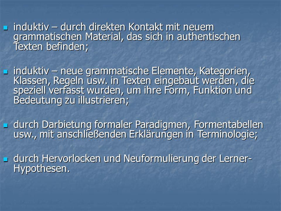 induktiv – durch direkten Kontakt mit neuem grammatischen Material, das sich in authentischen Texten befinden; induktiv – durch direkten Kontakt mit n