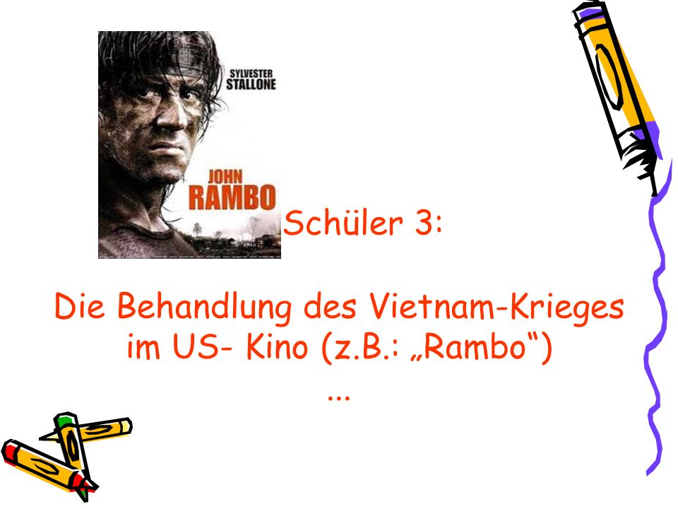 ... Schüler 3: Die Behandlung des Vietnam-Krieges im US- Kino (z.B.: Rambo)...