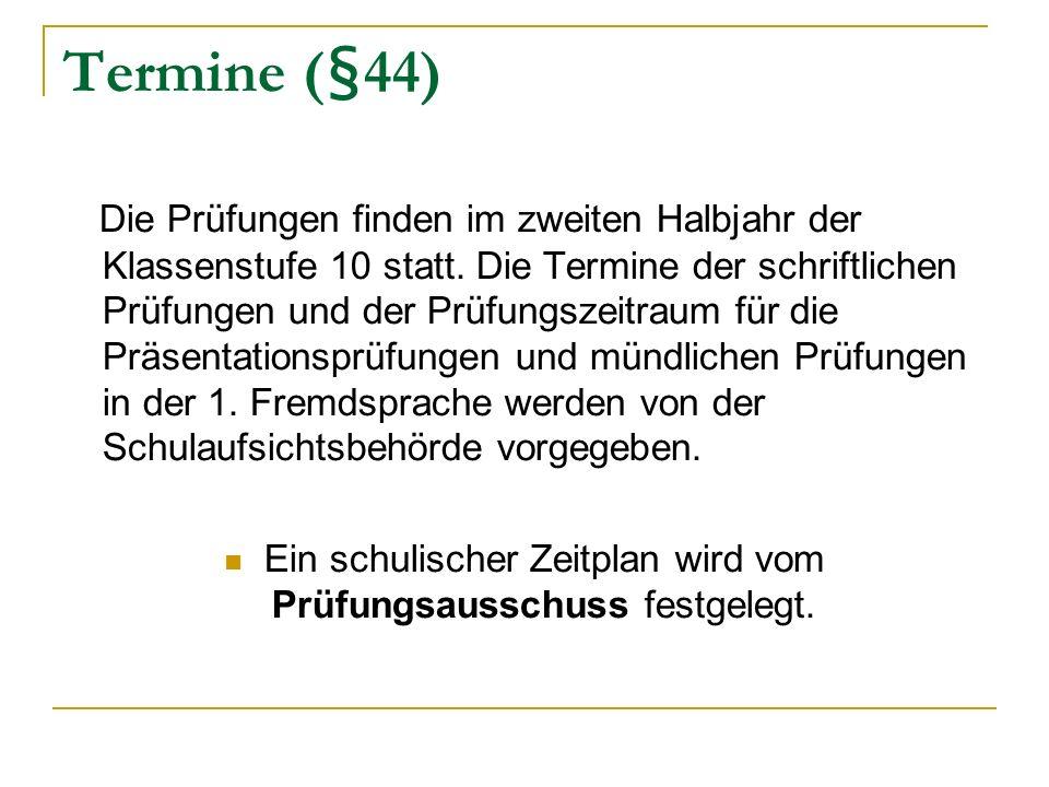Termine (§44) Die Prüfungen finden im zweiten Halbjahr der Klassenstufe 10 statt. Die Termine der schriftlichen Prüfungen und der Prüfungszeitraum für