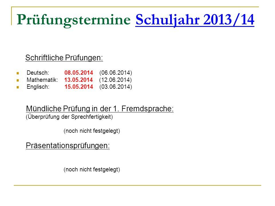 Prüfungstermine Schuljahr 2013/14 Schriftliche Prüfungen: Deutsch: 08.05.2014 (06.06.2014) Mathematik: 13.05.2014 (12.06.2014) Englisch: 15.05.2014 (0