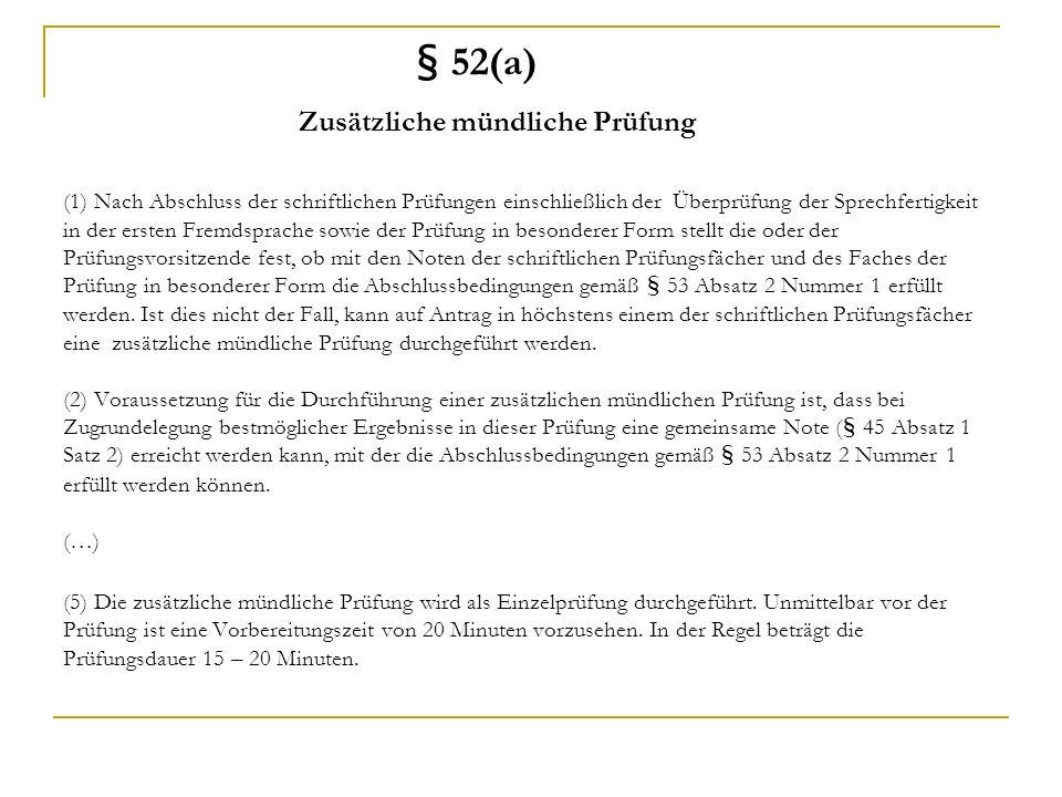 § 52(a) Zusätzliche mündliche Prüfung (1) Nach Abschluss der schriftlichen Prüfungen einschließlich der Überprüfung der Sprechfertigkeit in der ersten