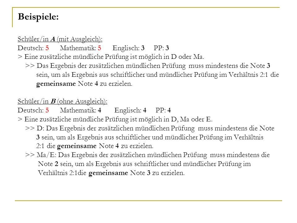 Beispiele: Schüler/in A (mit Ausgleich): Deutsch: 5 Mathematik: 5 Englisch: 3 PP: 3 > Eine zusätzliche mündliche Prüfung ist möglich in D oder Ma. >>
