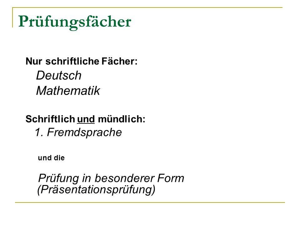 Prüfungsfächer Nur schriftliche Fächer: Deutsch Mathematik Schriftlich und mündlich: 1. Fremdsprache und die Prüfung in besonderer Form (Präsentations