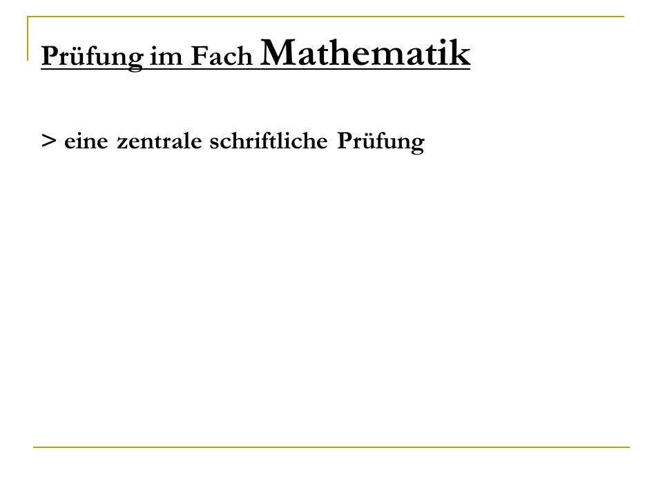 Prüfung im Fach Mathematik > eine zentrale schriftliche Prüfung