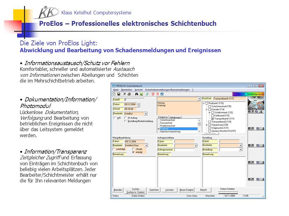 Klaus Ketelhut Computersysteme ProElos – Professionelles elektronisches Schichtenbuch Die Ziele von ProElos Light: Abwicklung und Bearbeitung von Scha