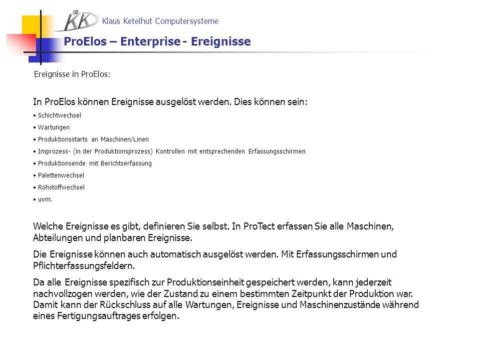Klaus Ketelhut Computersysteme ProElos – Enterprise - Ereignisse Ereignisse in ProElos: In ProElos können Ereignisse ausgelöst werden. Dies können sei