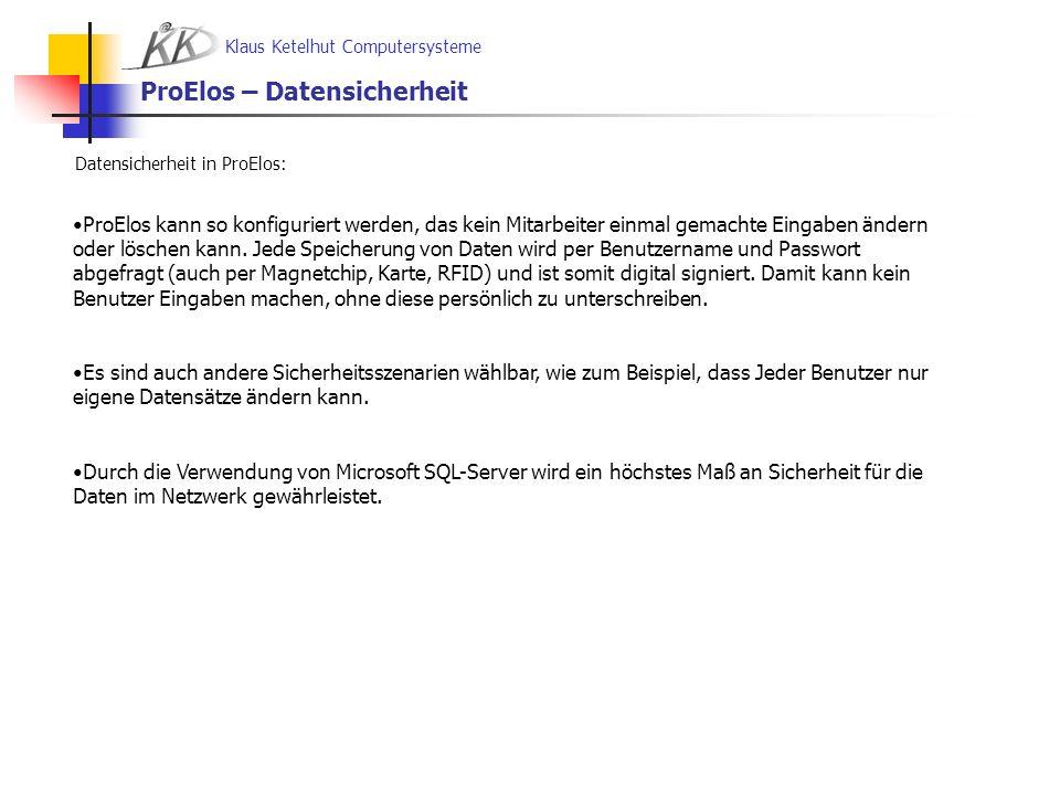 Klaus Ketelhut Computersysteme ProElos – Datensicherheit Datensicherheit in ProElos: ProElos kann so konfiguriert werden, das kein Mitarbeiter einmal