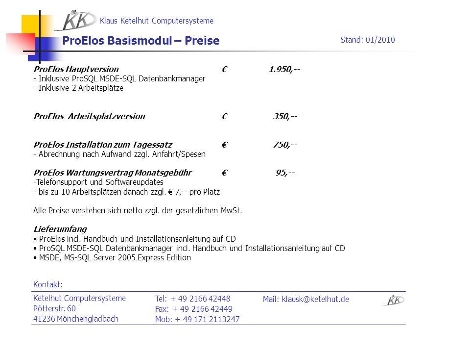 Klaus Ketelhut Computersysteme ProElos Basismodul – Preise ProElos Hauptversion1.950,-- - Inklusive ProSQL MSDE-SQL Datenbankmanager - Inklusive 2 Arb