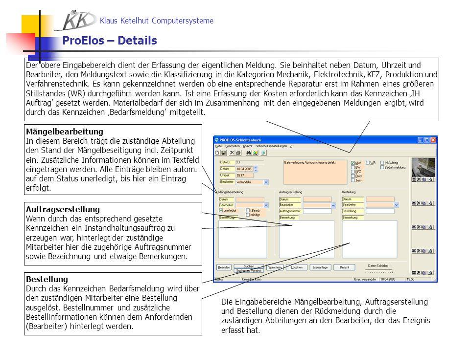 Klaus Ketelhut Computersysteme ProElos – Details Die Eingabebereiche Mängelbearbeitung, Auftragserstellung und Bestellung dienen der Rückmeldung durch