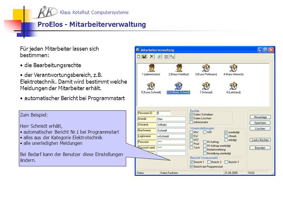Klaus Ketelhut Computersysteme ProElos - Berichtswesen Berichte lassen sich nach der Benutzervoreinstellung, oder nach beliebiger Auswahl abrufen.
